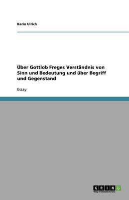 Uber Gottlob Freges Verstandnis Von Sinn Und Bedeutung Und Uber Begriff Und Gegenstand (Paperback)