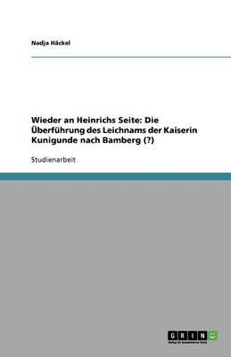 Wieder an Heinrichs Seite: Die Uberfuhrung Des Leichnams Der Kaiserin Kunigunde Nach Bamberg (?) (Paperback)