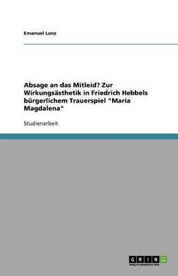 Absage an Das Mitleid? Zur Wirkungsasthetik in Friedrich Hebbels Burgerlichem Trauerspiel Maria Magdalena (Paperback)