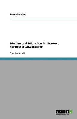 Medien Und Migration Im Kontext Turkischer Zuwanderer (Paperback)