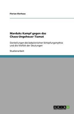 Marduks Kampf Gegen Das Chaos-Ungeheuer Tiamat (Paperback)