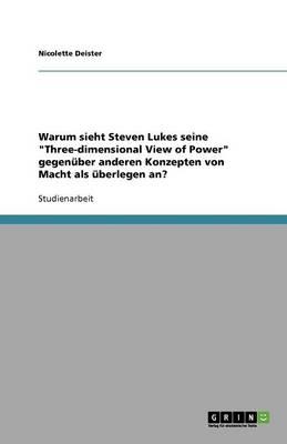 Warum Sieht Steven Lukes Seine Three-Dimensional View of Power Gegen ber Anderen Konzepten Von Macht ALS berlegen An? (Paperback)
