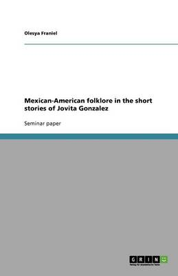 Mexican-American Folklore in the Short Stories of Jovita Gonzalez (Paperback)