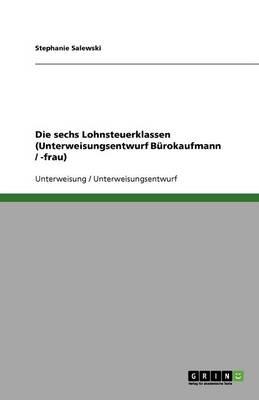 Die Sechs Lohnsteuerklassen (Unterweisungsentwurf Burokaufmann / -Frau) (Paperback)
