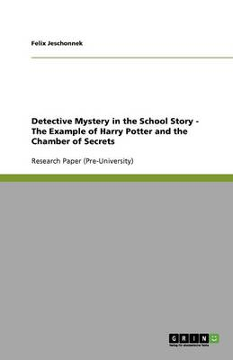 Detective Mystery in the School Story - The Example of Harry Potter and the Chamber of Secrets (Paperback)