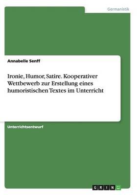Ironie, Humor, Satire. Kooperativer Wettbewerb Zur Erstellung Eines Humoristischen Textes Im Unterricht (Paperback)