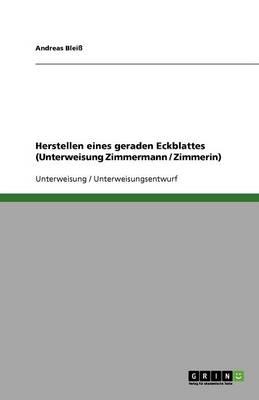 Herstellen Eines Geraden Eckblattes (Unterweisung Zimmermann / Zimmerin) (Paperback)