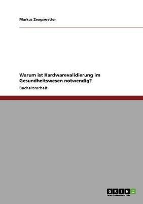 Warum Ist Hardwarevalidierung Im Gesundheitswesen Notwendig? (Paperback)