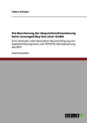 Die Besicherung Der Akquisitionsfinanzierung Beim Leveraged-Buy-Out Einer Gmbh (Paperback)