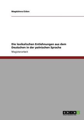 Die Lexikalischen Entlehnungen Aus Dem Deutschen in Der Polnischen Sprache (Paperback)