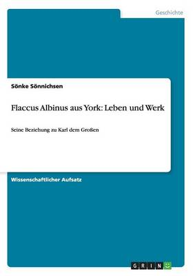 Flaccus Albinus Aus York: Leben Und Werk (Paperback)