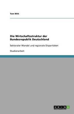 Die Wirtschaftsstruktur Der Bundesrepublik Deutschland (Paperback)