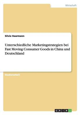 Unterschiedliche Marketingstrategien Bei Fast Moving Consumer Goods in China Und Deutschland (Paperback)