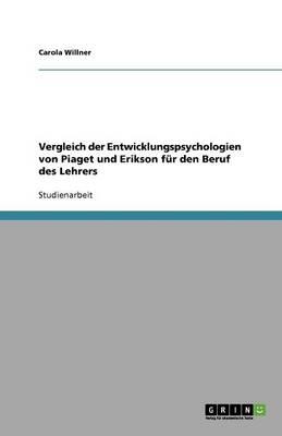 Vergleich Der Entwicklungspsychologien Von Piaget Und Erikson Fur Den Beruf Des Lehrers (Paperback)