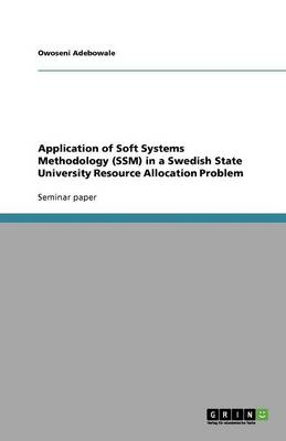 Application of Soft Systems Methodology (Ssm) in a Swedish State University Resource Allocation Problem (Paperback)