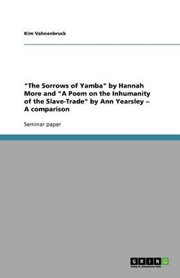 The Sorrows of Yamba by Hannah More and a Poem on the Inhumanity of the Slave-Trade by Ann Yearsley - A Comparison (Paperback)