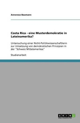 Costa Rica - Eine Musterdemokratie in Lateinamerika? (Paperback)