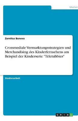 Crossmediale Vermarktungsstrategien Und Merchandising Des Kinderfernsehens Am Beispiel Der Kinderserie Teletubbies (Paperback)