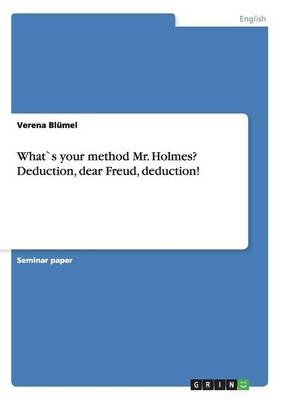 What`s Your Method Mr. Holmes? Deduction, Dear Freud, Deduction! (Paperback)