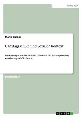 Ganztagsschule Und Sozialer Kontext (Paperback)