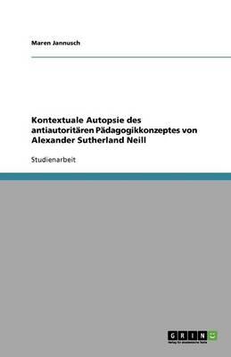 Kontextuale Autopsie Des Antiautorit ren P dagogikkonzeptes Von Alexander Sutherland Neill (Paperback)