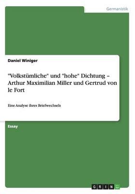 Volkst mliche Und Hohe Dichtung - Arthur Maximilian Miller Und Gertrud Von Le Fort (Paperback)