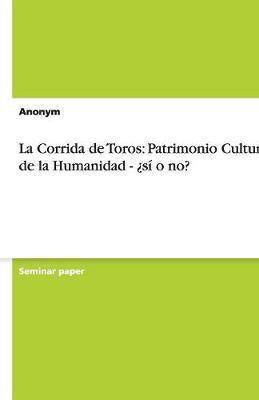 La Corrida de Toros: Patrimonio Cultural de la Humanidad - Si O No? (Paperback)