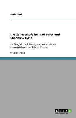 Die Geistestaufe Bei Karl Barth Und Charles C. Ryrie (Paperback)