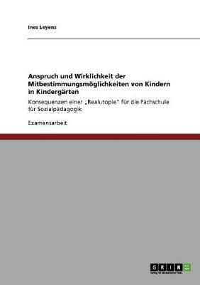 Mitbestimmung Von Kindern in Kindergarten: Anspruch Und Wirklichkeit (Paperback)