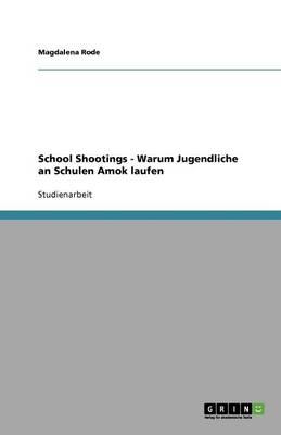 School Shootings - Warum Jugendliche an Schulen Amok Laufen (Paperback)