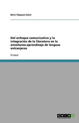 del Enfoque Comunicativo Y La Integraci n de la Literatura En La Ense anza-Aprendizaje de Lenguas Extranjeras (Paperback)