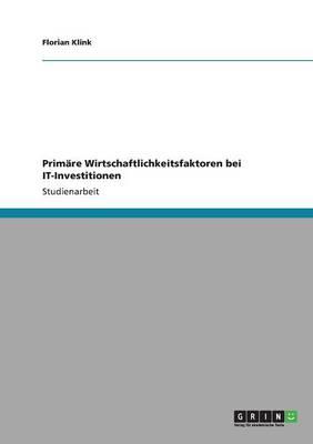 Primare Wirtschaftlichkeitsfaktoren Bei It-Investitionen (Paperback)