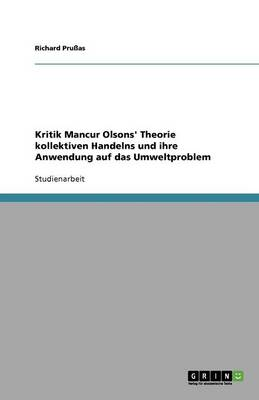 Kritik Mancur Olsons' Theorie Kollektiven Handelns Und Ihre Anwendung Auf Das Umweltproblem (Paperback)