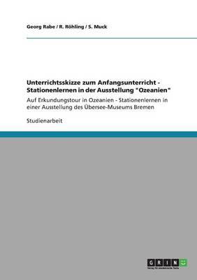 Unterrichtsskizze Zum Anfangsunterricht - Stationenlernen in Der Ausstellung Ozeanien (Paperback)