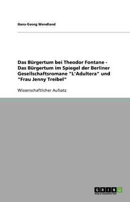 Das B rgertum Bei Theodor Fontane - Das B rgertum Im Spiegel Der Berliner Gesellschaftsromane l'Adultera Und Frau Jenny Treibel (Paperback)