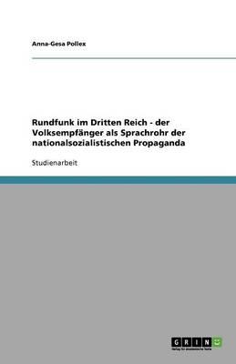 Rundfunk Im Dritten Reich - Der Volksempfanger ALS Sprachrohr Der Nationalsozialistischen Propaganda (Paperback)