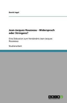 Jean-Jacques Rousseau - Widerspruch Oder Stringenz? (Paperback)