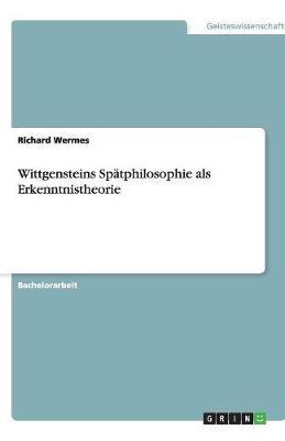 Wittgensteins Spatphilosophie ALS Erkenntnistheorie (Paperback)