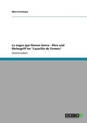 La Negra Que Llaman Honra - Ehre Und Ehrbegriff Im Lazarillo de Tormes (Paperback)