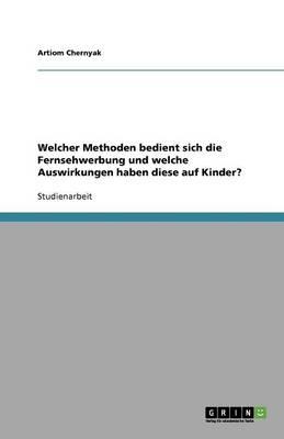 Welcher Methoden Bedient Sich Die Fernsehwerbung Und Welche Auswirkungen Haben Diese Auf Kinder? (Paperback)