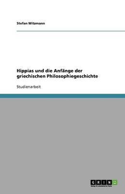 Hippias Und Die Anf�nge Der Griechischen Philosophiegeschichte (Paperback)
