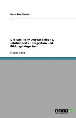 Die Familie Im Ausgang Des 19. Jahrhunderts - Burgertum Und Bildungsburgertum (Paperback)