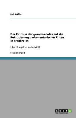 Der Einfluss Der Grande- coles Auf Die Rekrutierung Parlamentarischer Eliten in Frankreich (Paperback)
