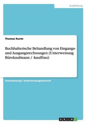 Buchhalterische Behandlung Von Eingangs- Und Ausgangsrechnungen (Unterweisung Burokaufmann / -Kauffrau) (Paperback)