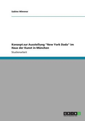 Konzept Zur Ausstellung New York Dada Im Haus Der Kunst in Munchen (Paperback)