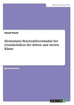 Elementares Bruchzahlverst ndnis Bei Grundsch lern Der Dritten Und Vierten Klasse (Paperback)