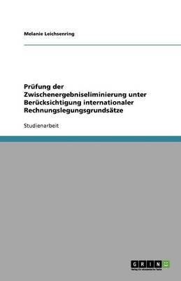 Prufung Der Zwischenergebniseliminierung Unter Berucksichtigung Internationaler Rechnungslegungsgrundsatze (Paperback)