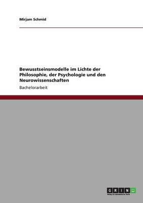 Bewusstseinsmodelle Im Lichte Der Philosophie, Der Psychologie Und Den Neurowissenschaften (Paperback)