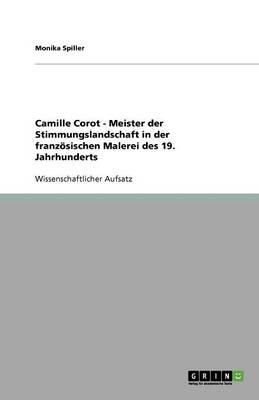 Camille Corot - Meister Der Stimmungslandschaft in Der Franzosischen Malerei Des 19. Jahrhunderts (Paperback)