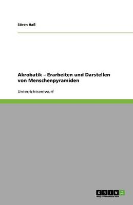 Akrobatik - Erarbeiten Und Darstellen Von Menschenpyramiden (Paperback)